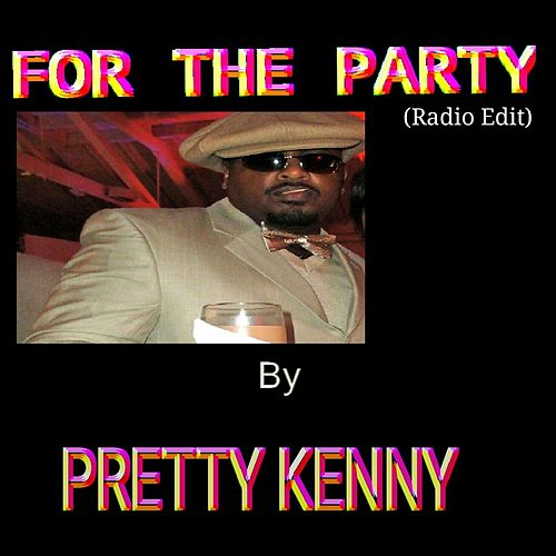 For the Party (Radio Edit) by Pretty Kenny