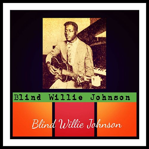 Blind Willie Johnson by Blind Willie Johnson