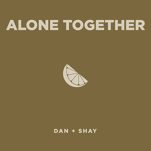 Alone Together by Dan + Shay