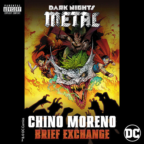 Brief Exchange (from DC's Dark Nights: Metal Soundtrack) by Chino Moreno