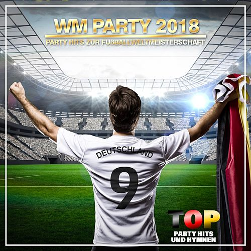 WM Party 2018 Party Hits zur Fußballweltmeisterschaft (Top Party Hits und Hymnen) di Various Artists