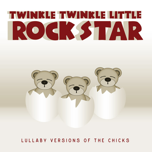 Lullaby Versions of Dixie Chicks by Twinkle Twinkle Little Rock Star