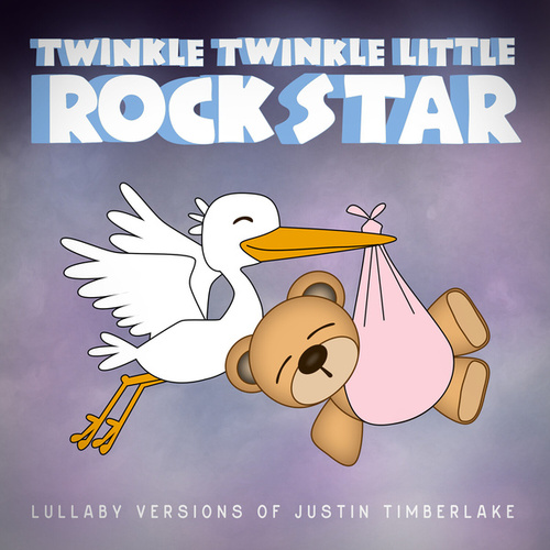 Lullaby Versions of Justin Timberlake by Twinkle Twinkle Little Rock Star
