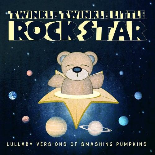 Lullaby Versions of Smashing Pumpkins by Twinkle Twinkle Little Rock Star