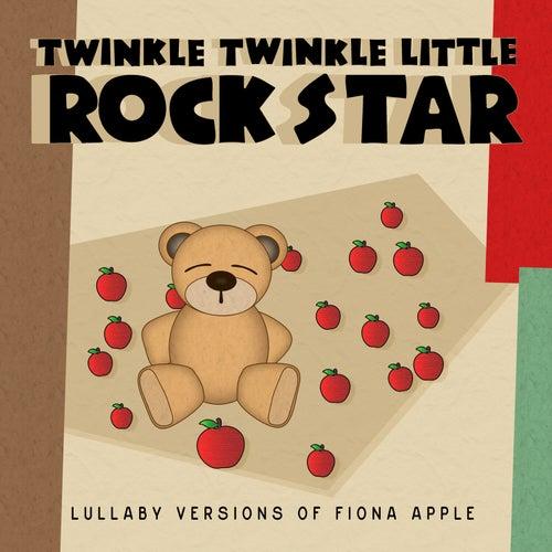Lullaby Versions of Fiona Apple by Twinkle Twinkle Little Rock Star