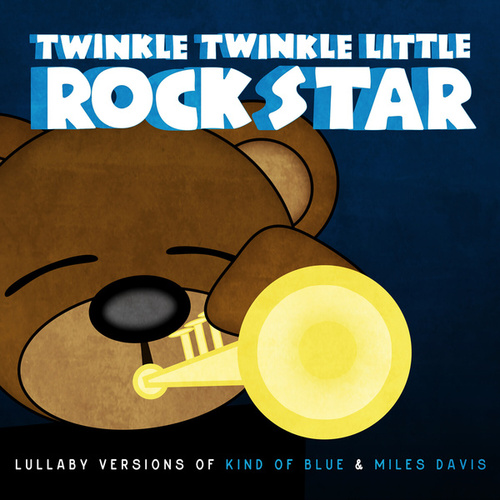 Lullaby Versions of Kind of Blue & Miles Davis by Twinkle Twinkle Little Rock Star