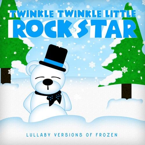 Lullaby Versions of Frozen by Twinkle Twinkle Little Rock Star