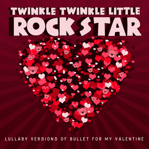 Lullaby Versions of Bullet for My Valentine by Twinkle Twinkle Little Rock Star