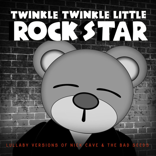 Lullaby Versions of Nick Cave & The Bad Seeds by Twinkle Twinkle Little Rock Star