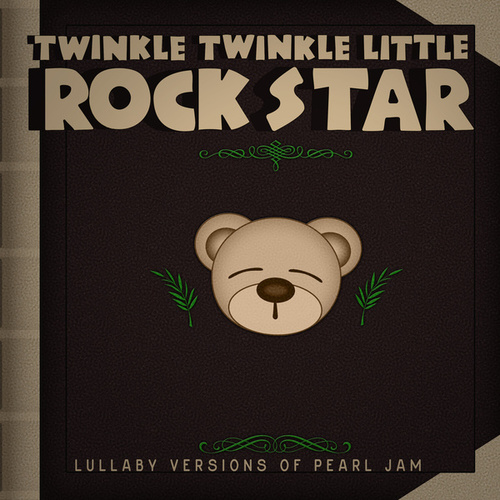 Lullaby Versions of Pearl Jam by Twinkle Twinkle Little Rock Star