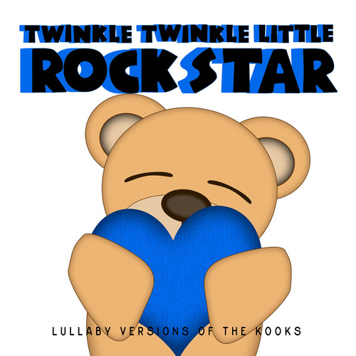 Lullaby Versions of The Kooks by Twinkle Twinkle Little Rock Star
