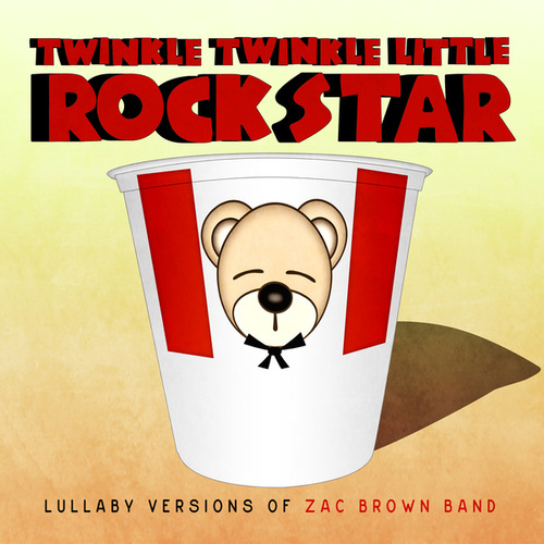 Lullaby Versions of Zac Brown Band by Twinkle Twinkle Little Rock Star