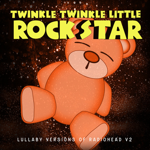 Lullaby Versions of Radiohead V2 by Twinkle Twinkle Little Rock Star