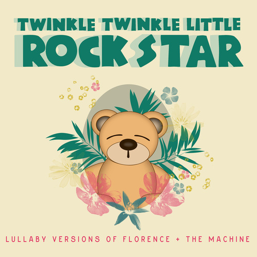 Lullaby Versions of Florence + The Machine by Twinkle Twinkle Little Rock Star