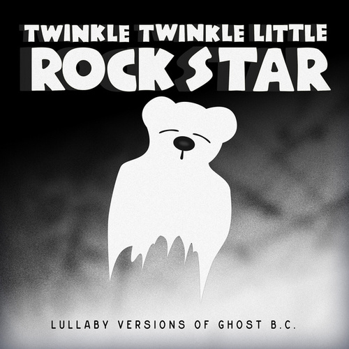 Lullaby Versions of Ghost B.C. by Twinkle Twinkle Little Rock Star