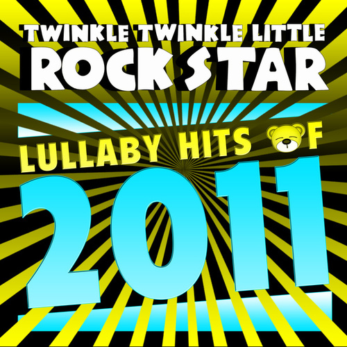 Lullaby Hits of 2011 von Twinkle Twinkle Little Rock Star