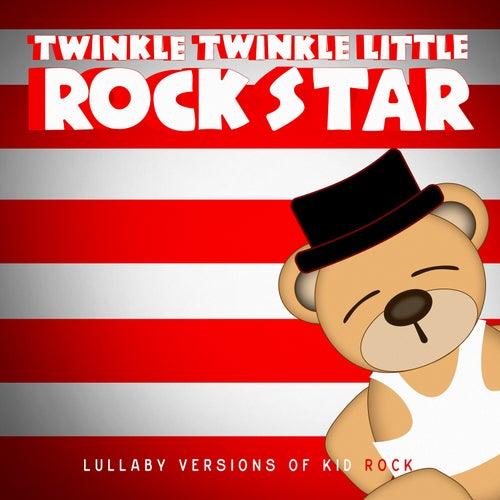Lullaby Versions of Kid Rock by Twinkle Twinkle Little Rock Star