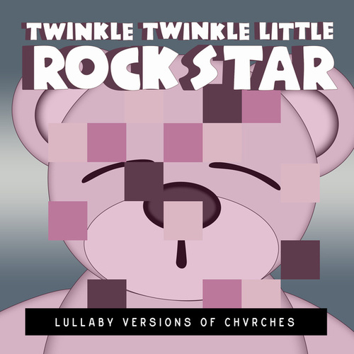 Lullaby Versions of CHVRCHES by Twinkle Twinkle Little Rock Star