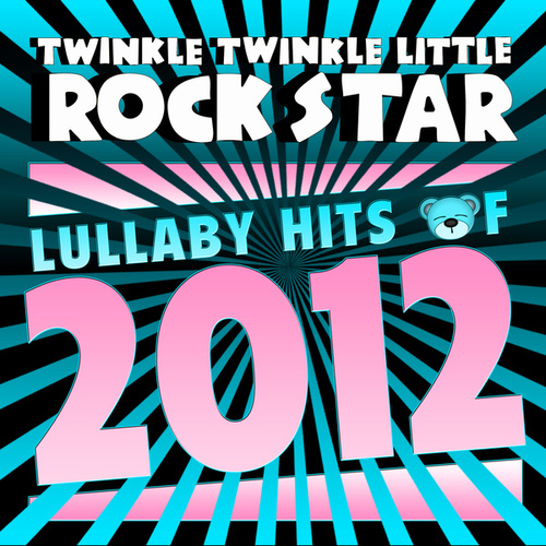 Lullaby Hits of 2012 de Twinkle Twinkle Little Rock Star