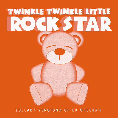 Lullaby Versions of Ed Sheeran by Twinkle Twinkle Little Rock Star