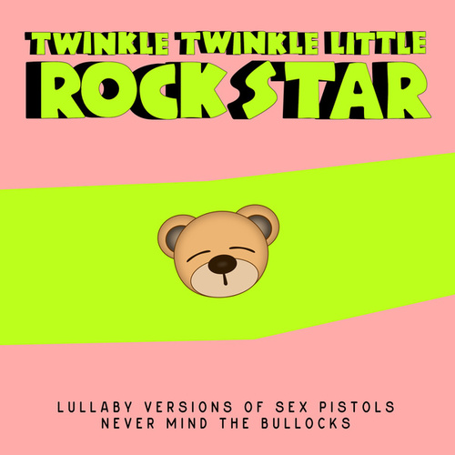 Lullaby Versions of Sex Pistols Never Mind the Bollocks by Twinkle Twinkle Little Rock Star