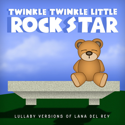 Lullaby Versions of Lana Del Rey by Twinkle Twinkle Little Rock Star