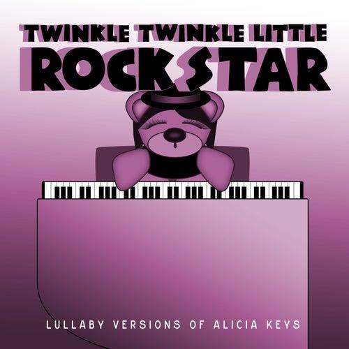 Lullaby Versions of Alicia Keys by Twinkle Twinkle Little Rock Star