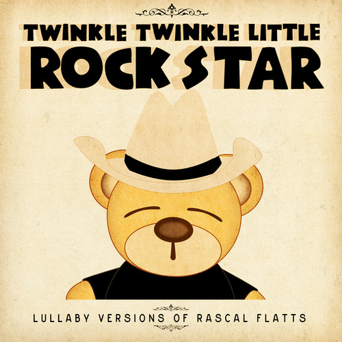 Lullaby Versions of Rascal Flatts by Twinkle Twinkle Little Rock Star