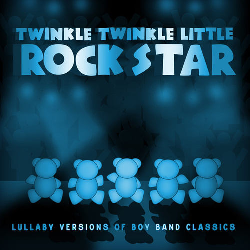 Lullaby Versions of Boy Band Classics by Twinkle Twinkle Little Rock Star