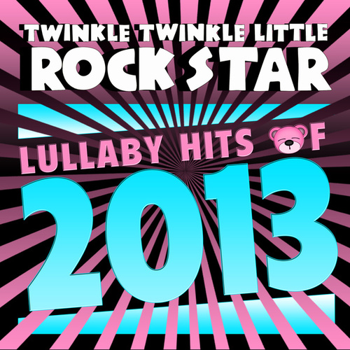 Lullaby Hits of 2013 de Twinkle Twinkle Little Rock Star