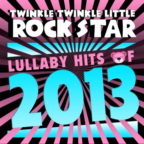 Lullaby Hits of 2013 by Twinkle Twinkle Little Rock Star