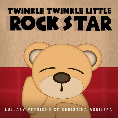 Lullaby Versions of Christina Aguilera by Twinkle Twinkle Little Rock Star