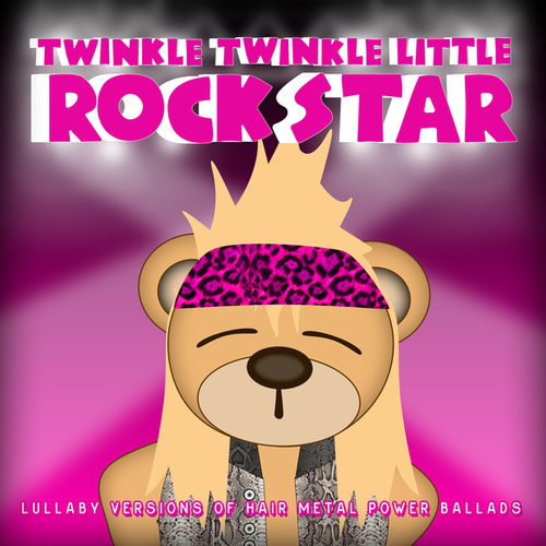 Lullaby Versions of Hair Metal Power Ballads by Twinkle Twinkle Little Rock Star