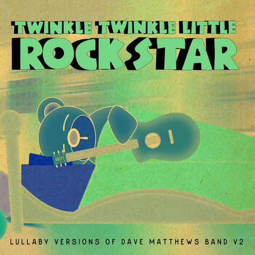 Lullaby Versions of Dave Matthews Band V.2 by Twinkle Twinkle Little Rock Star