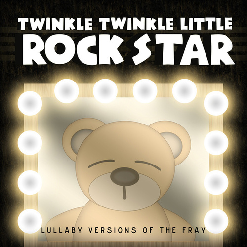 Lullaby Versions of The Fray by Twinkle Twinkle Little Rock Star