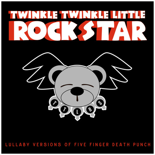Lullaby Versions of Five Finger Death Punch by Twinkle Twinkle Little Rock Star