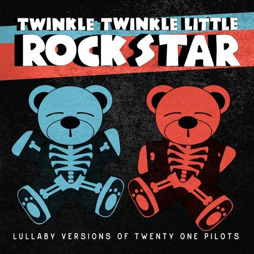 Lullaby Versions of Twenty One Pilots by Twinkle Twinkle Little Rock Star