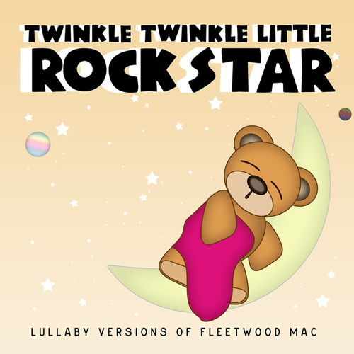Lullaby Versions of Fleetwood Mac by Twinkle Twinkle Little Rock Star