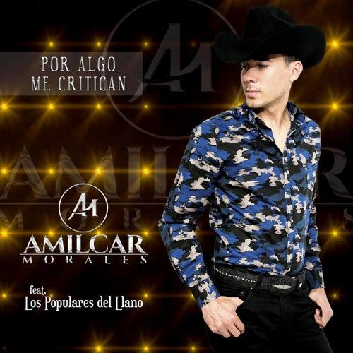 Por Algo Me Critican (feat. Los Populares del Llano) de Amilcar Morales