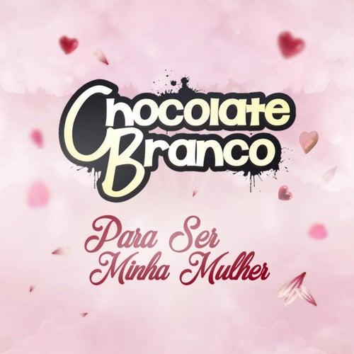 Para Ser Minha Mulher von Chocolate Branco