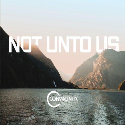 Not Unto Us by Community Alliance Church Worship Team