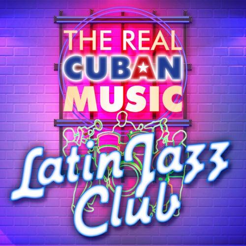 The Real Cuban Music - Latin Jazz Club (Remasterizado) by Various Artists