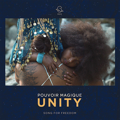 Unity (Song for Freedom) by Pouvoir Magique