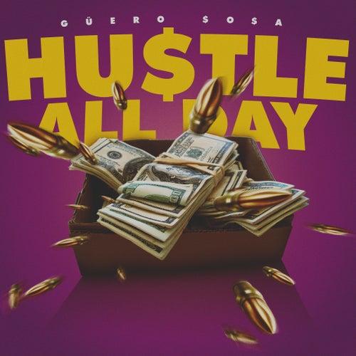 Hustle All Day by Güero Sosa