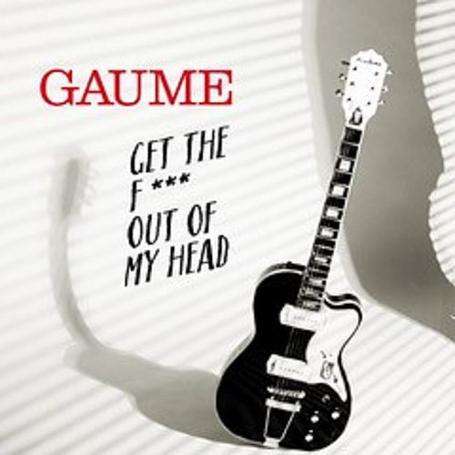 Get the Fuck Out of My Head by Gaume