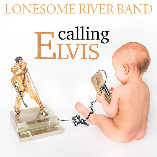 Calling Elvis by Lonesome River Band