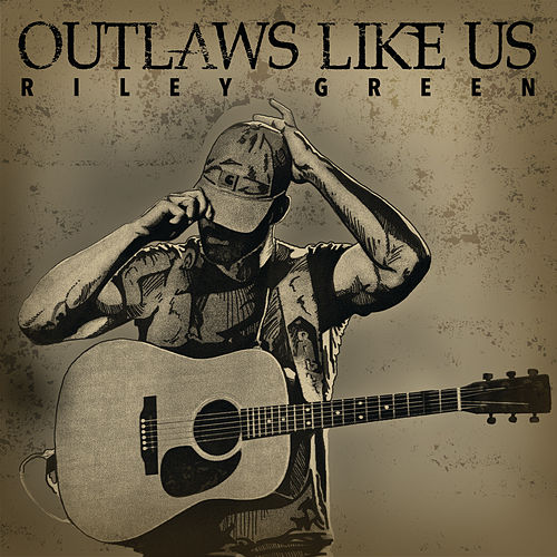 Outlaws Like Us by Riley Green