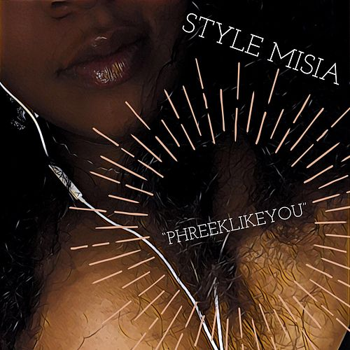 Phreeklikeyou by Style MiSia