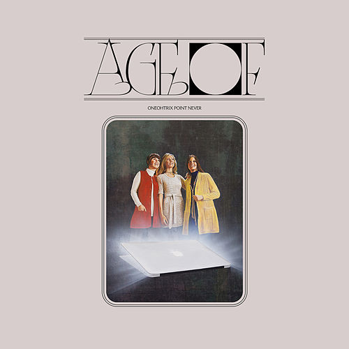 Age Of by Oneohtrix Point Never