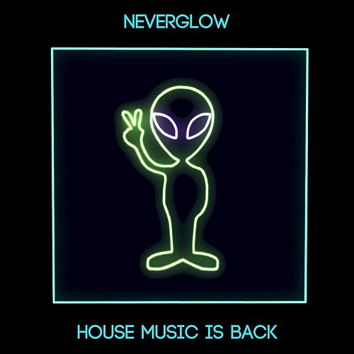 House Music Is Back by Neverglow